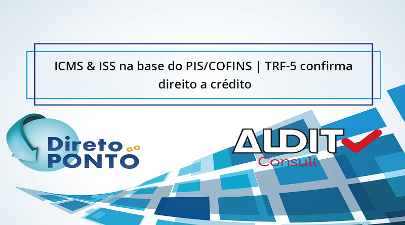 ICMS & ISS na base do PIS/COFINS | TRF-5 confirma direito a crédito