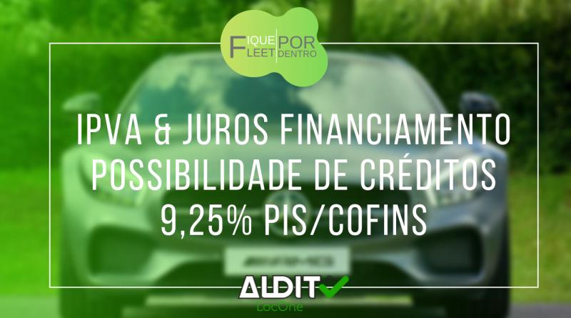 IPVA & JUROS Financiamento | Possibilidade de créditos 9,25% PIS/COFINS